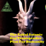 The Cabal Satanic Gay/Transgender Plan For Humanity